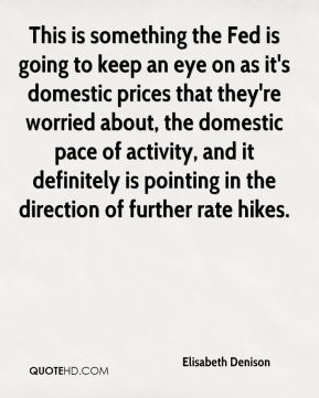 Elisabeth Denison - This is something the Fed is going to keep an eye on as it's domestic prices that they're worried about, the domestic pace of activity, and it definitely is pointing in the direction of further rate hikes.