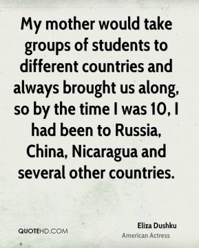 My mother would take groups of students to different countries and always brought us along, so by the time I was 10, I had been to Russia, China, Nicaragua and several other countries.