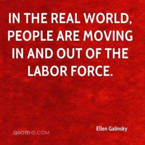 In the real world, people are moving in and out of the labor force.