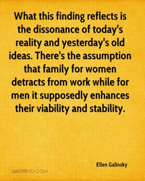 What this finding reflects is the dissonance of today's reality and yesterday's old ideas. There's the assumption that family for women detracts from work while for men it supposedly enhances their viability and stability.