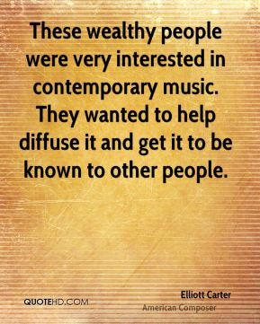 Elliott Carter - These wealthy people were very interested in contemporary music. They wanted to help diffuse it and get it to be known to other people.