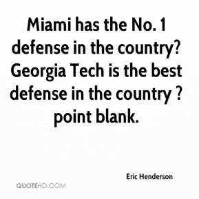 Eric Henderson - Miami has the No. 1 defense in the country? Georgia Tech is the best defense in the country ? point blank.