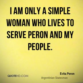 I am only a simple woman who lives to serve Peron and my people.