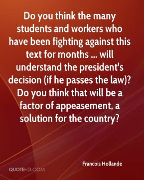 Do you think the many students and workers who have been fighting against this text for months ... will understand the president's decision (if he passes the law)? Do you think that will be a factor of appeasement, a solution for the country?