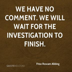 Friso Roscam Abbing - We have no comment. We will wait for the investigation to finish.