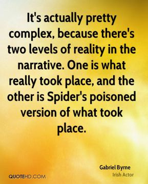 It's actually pretty complex, because there's two levels of reality in the narrative. One is what really took place, and the other is Spider's poisoned version of what took place.
