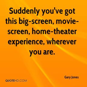 Suddenly you've got this big-screen, movie-screen, home-theater experience, wherever you are.