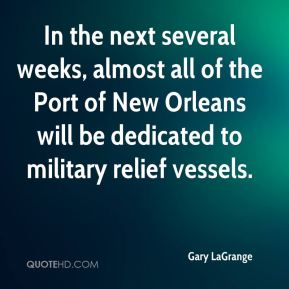 Gary LaGrange - In the next several weeks, almost all of the Port of New Orleans will be dedicated to military relief vessels.