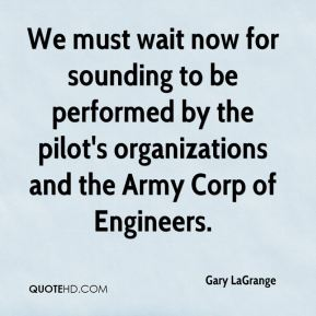 Gary LaGrange - We must wait now for sounding to be performed by the pilot's organizations and the Army Corp of Engineers.