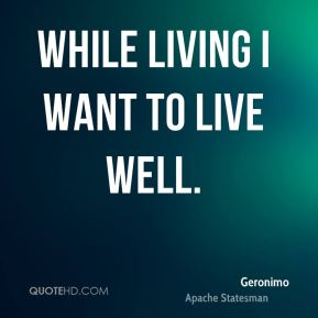 While living I want to live well.