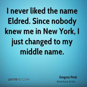 I never liked the name Eldred. Since nobody knew me in New York, I just changed to my middle name.
