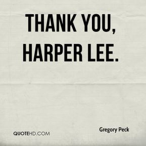 Gregory Peck - Thank you, Harper Lee.