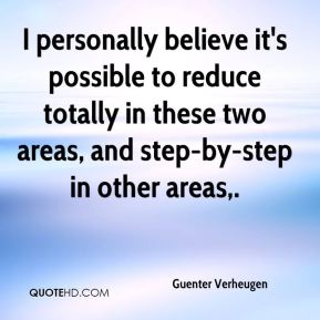 Guenter Verheugen - I personally believe it's possible to reduce totally in these two areas, and step-by-step in other areas.