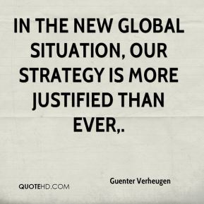 Guenter Verheugen - In the new global situation, our strategy is more justified than ever.