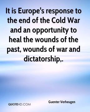 Guenter Verheugen - It is Europe's response to the end of the Cold War and an opportunity to heal the wounds of the past, wounds of war and dictatorship.