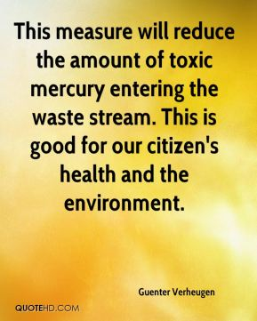 Guenter Verheugen - This measure will reduce the amount of toxic mercury entering the waste stream. This is good for our citizen's health and the environment.
