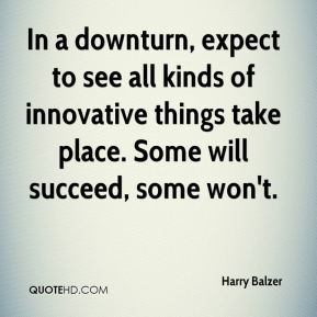Harry Balzer - In a downturn, expect to see all kinds of innovative things take place. Some will succeed, some won't.