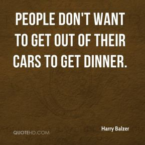 People don't want to get out of their cars to get dinner.