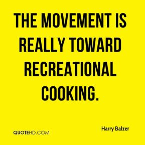 Harry Balzer - The movement is really toward recreational cooking.