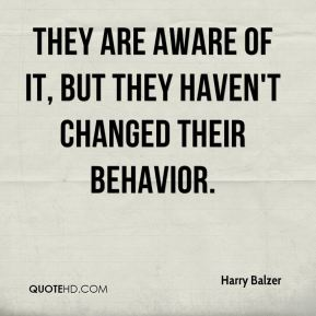 They are aware of it, but they haven't changed their behavior.