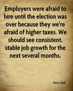 Harry Clark - Employers were afraid to hire until the election was over because they we're afraid of higher taxes. We should see consistent, stable job growth for the next several months.