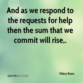 Hilary Benn - And as we respond to the requests for help then the sum that we commit will rise.