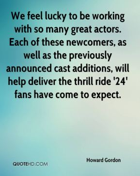 We feel lucky to be working with so many great actors. Each of these newcomers, as well as the previously announced cast additions, will help deliver the thrill ride '24' fans have come to expect.