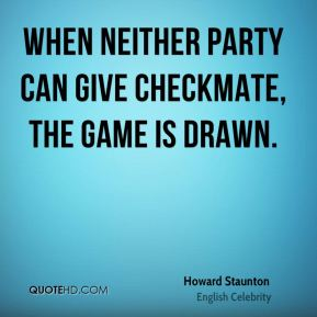 When neither party can give checkmate, the game is drawn.