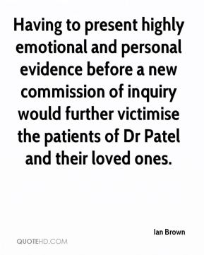 Having to present highly emotional and personal evidence before a new commission of inquiry would further victimise the patients of Dr Patel and their loved ones.