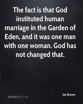 The fact is that God instituted human marriage in the Garden of Eden, and it was one man with one woman. God has not changed that.