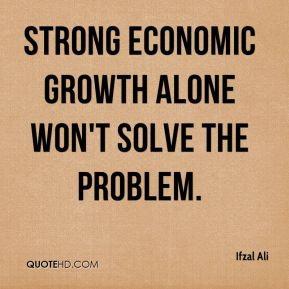 Ifzal Ali - Strong economic growth alone won't solve the problem.