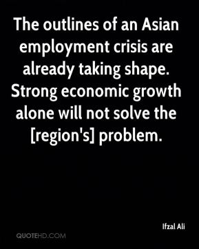 Ifzal Ali - The outlines of an Asian employment crisis are already taking shape. Strong economic growth alone will not solve the [region's] problem.