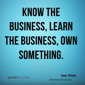 Know the business, learn the business, own something.