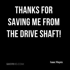 Isaac Hayes - Thanks for saving me from the drive Shaft!