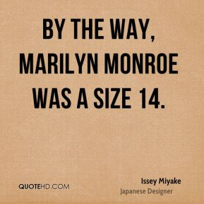 By the way, Marilyn Monroe was a size 14.