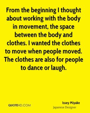From the beginning I thought about working with the body in movement, the space between the body and clothes. I wanted the clothes to move when people moved. The clothes are also for people to dance or laugh.