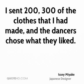 I sent 200, 300 of the clothes that I had made, and the dancers chose what they liked.