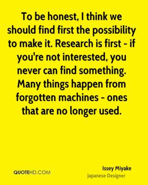 To be honest, I think we should find first the possibility to make it. Research is first - if you're not interested, you never can find something. Many things happen from forgotten machines - ones that are no longer used.