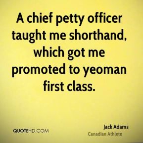 A chief petty officer taught me shorthand, which got me promoted to yeoman first class.