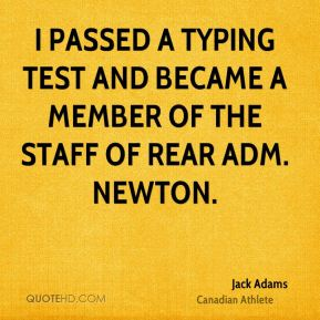 Jack Adams - I passed a typing test and became a member of the staff of Rear Adm. Newton.