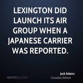 Lexington did launch its air group when a Japanese carrier was reported.