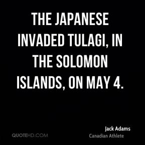 The Japanese invaded Tulagi, in the Solomon Islands, on May 4.