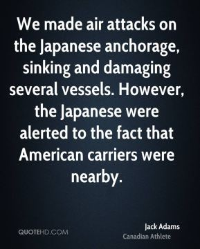 We made air attacks on the Japanese anchorage, sinking and damaging several vessels. However, the Japanese were alerted to the fact that American carriers were nearby.