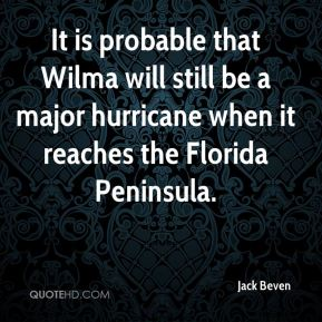 Jack Beven - It is probable that Wilma will still be a major hurricane when it reaches the Florida Peninsula.