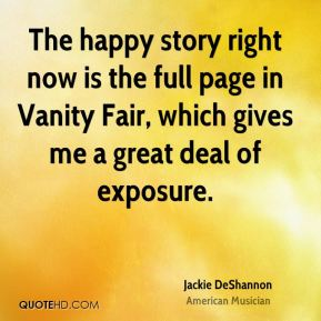 Jackie DeShannon - The happy story right now is the full page in Vanity Fair, which gives me a great deal of exposure.