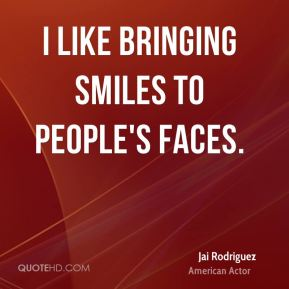 Jai Rodriguez - I like bringing smiles to people's faces.