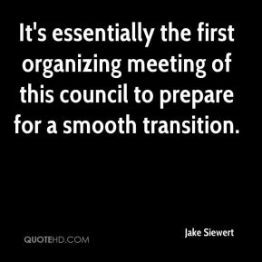 Jake Siewert - It's essentially the first organizing meeting of this council to prepare for a smooth transition.