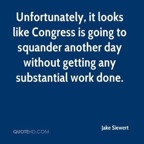 Unfortunately, it looks like Congress is going to squander another day without getting any substantial work done.