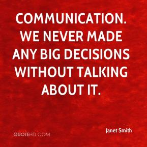 Janet Smith  - Communication. We never made any big decisions without talking about it.