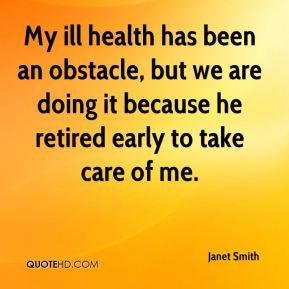 My ill health has been an obstacle, but we are doing it because he retired early to take care of me.